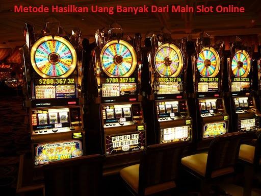 Metode Hasilkan Uang Banyak Dari Main Slot Online