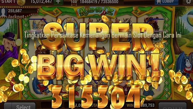 Tingkatkan Persentase Kemenangan Bermain Slot Dengan Cara Ini
